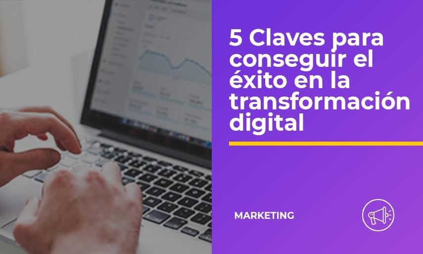 5 Claves para conseguir el éxito en la transformación digital